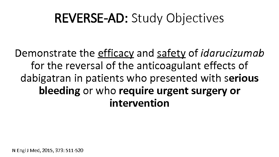 REVERSE-AD: Study Objectives Demonstrate the efficacy and safety of idarucizumab for the reversal of