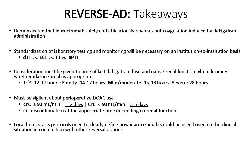 REVERSE-AD: Takeaways • Demonstrated that idarucizumab safely and efficaciously reverses anticoagulation induced by dabigatran