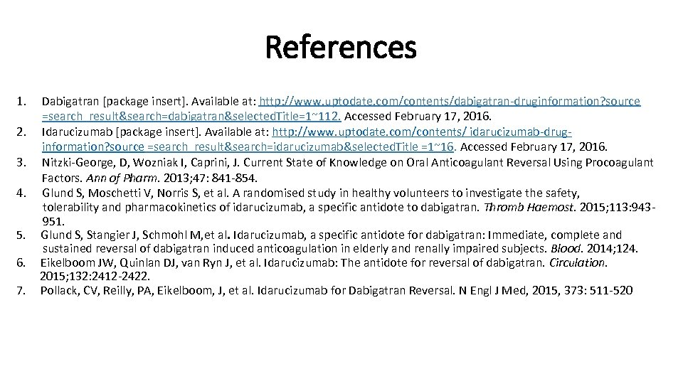 References 1. 2. 3. 4. 5. 6. 7. Dabigatran [package insert]. Available at: http: