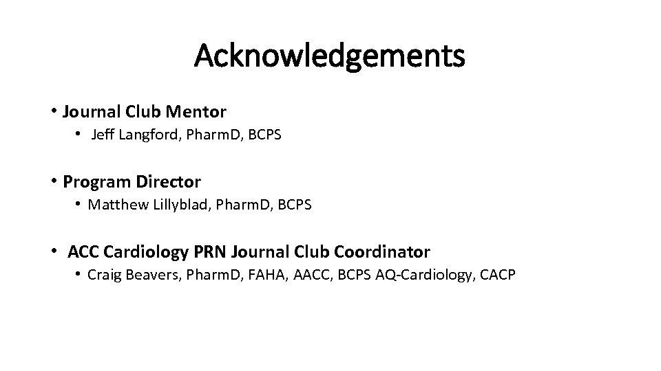 Acknowledgements • Journal Club Mentor • Jeff Langford, Pharm. D, BCPS • Program Director