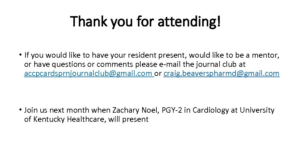 Thank you for attending! • If you would like to have your resident present,