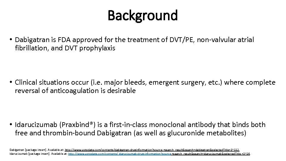 Background • Dabigatran is FDA approved for the treatment of DVT/PE, non-valvular atrial fibrillation,