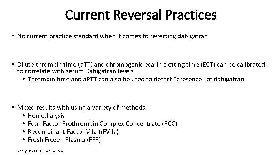 Current Reversal Practices • No current practice standard when it comes to reversing dabigatran