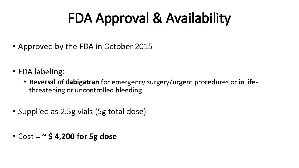 FDA Approval & Availability • Approved by the FDA in October 2015 • FDA
