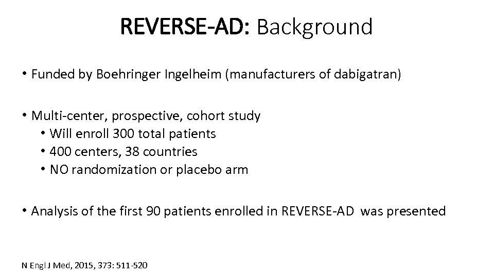 REVERSE-AD: Background • Funded by Boehringer Ingelheim (manufacturers of dabigatran) • Multi-center, prospective, cohort