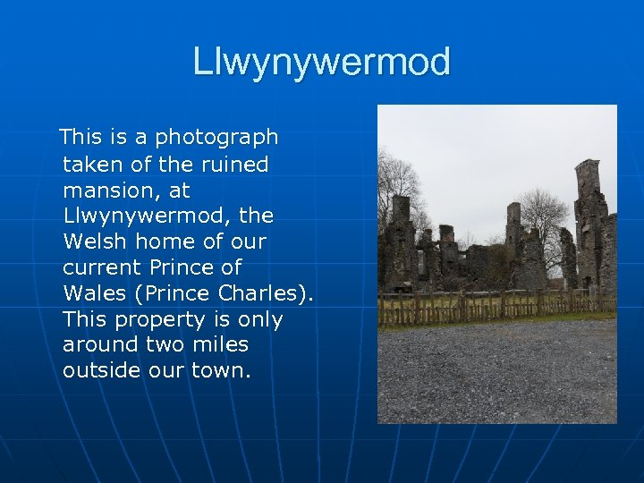 Llwynywermod This is a photograph taken of the ruined mansion, at Llwynywermod, the Welsh