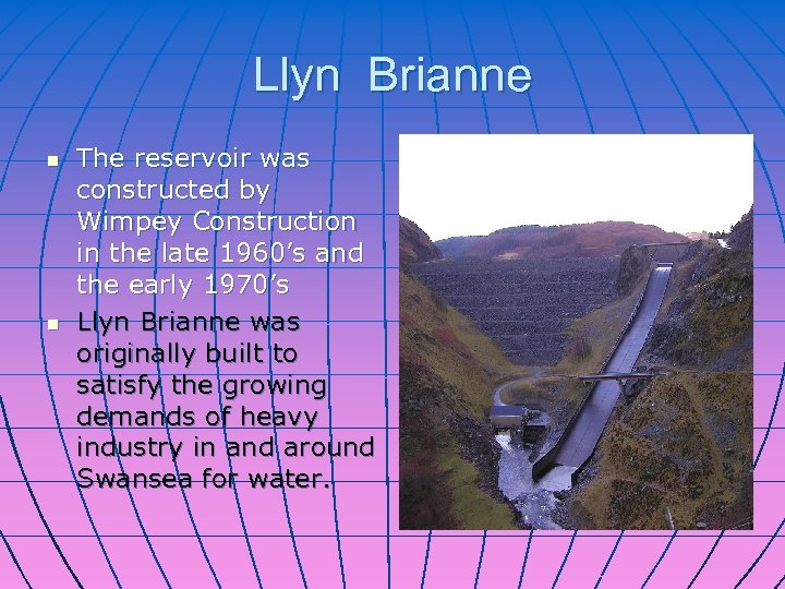 Llyn Brianne n n The reservoir was constructed by Wimpey Construction in the late