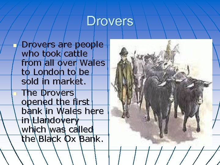 Drovers n n Drovers are people who took cattle from all over Wales to