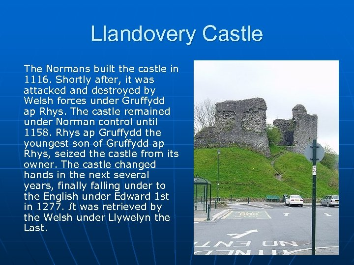 Llandovery Castle The Normans built the castle in 1116. Shortly after, it was attacked