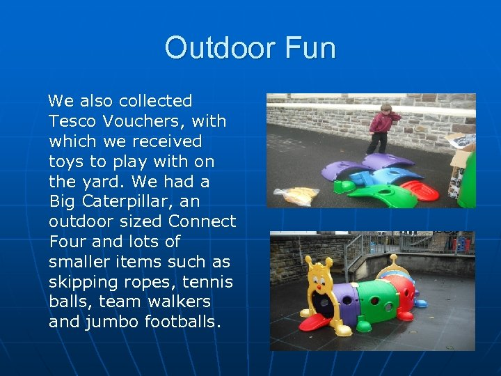 Outdoor Fun We also collected Tesco Vouchers, with which we received toys to play