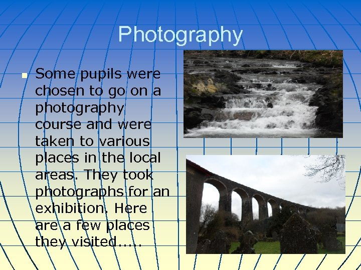 Photography n Some pupils were chosen to go on a photography course and were