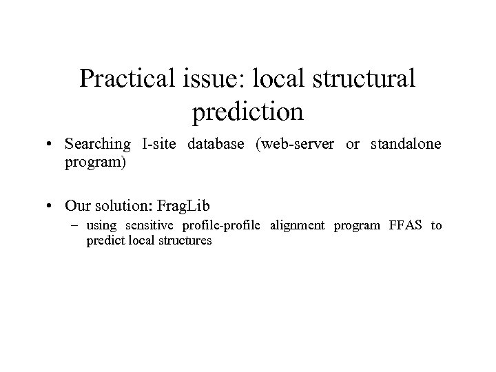 Practical issue: local structural prediction • Searching I-site database (web-server or standalone program) •