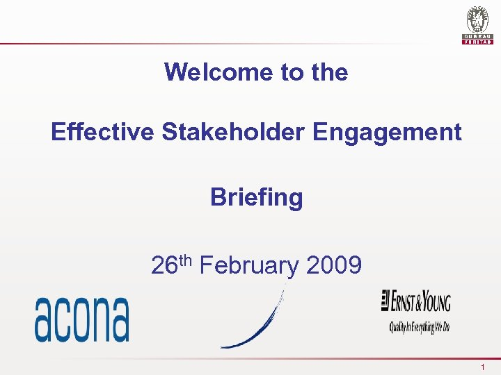 Welcome to the Effective Stakeholder Engagement Briefing 26 th February 2009 1