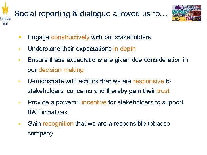 Social reporting & dialogue allowed us to… § Engage constructively with our stakeholders §