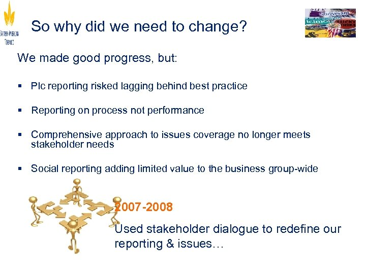 So why did we need to change? We made good progress, but: § Plc
