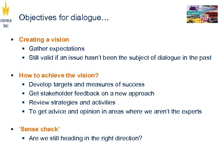 Objectives for dialogue… § Creating a vision § Gather expectations § Still valid if