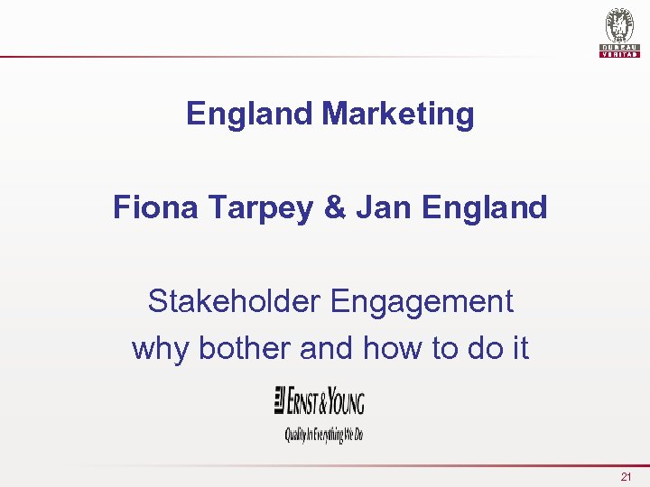 England Marketing Fiona Tarpey & Jan England Stakeholder Engagement why bother and how to
