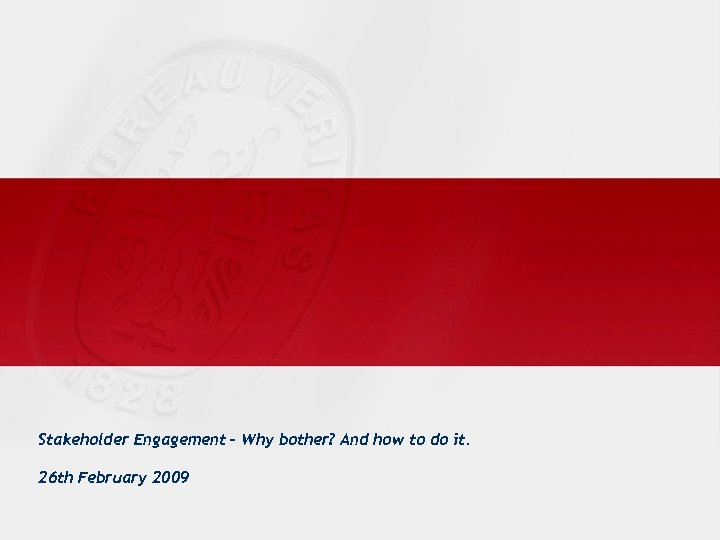 Stakeholder Engagement – Why bother? And how to do it. 26 th February 2009