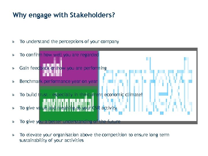 Why engage with Stakeholders? » To understand the perceptions of your company » To
