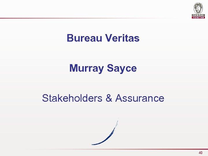 Bureau Veritas Murray Sayce Stakeholders & Assurance 40