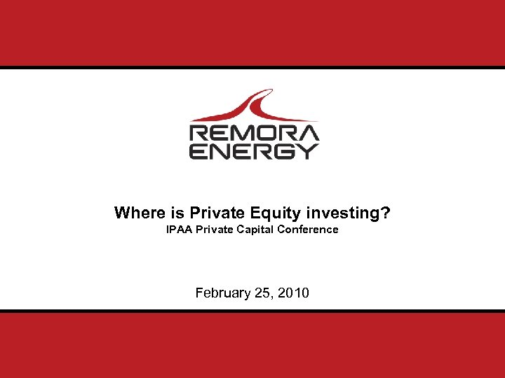 Where is Private Equity investing? IPAA Private Capital Conference February 25, 2010