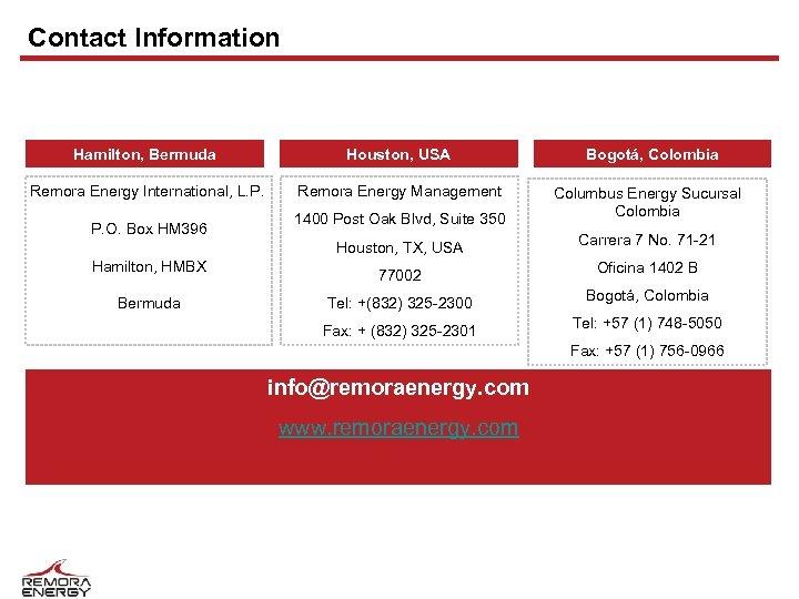 Contact Information Hamilton, Bermuda Houston, USA Remora Energy International, L. P. Remora Energy Management