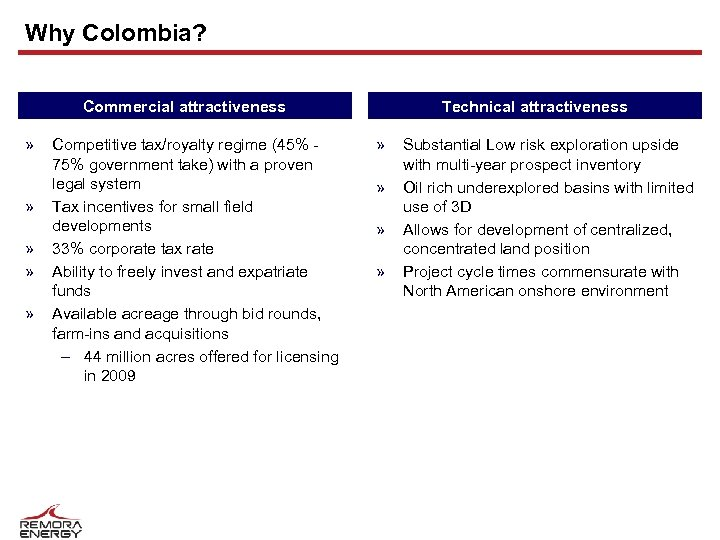 Why Colombia? Commercial attractiveness » » » Competitive tax/royalty regime (45% 75% government take)
