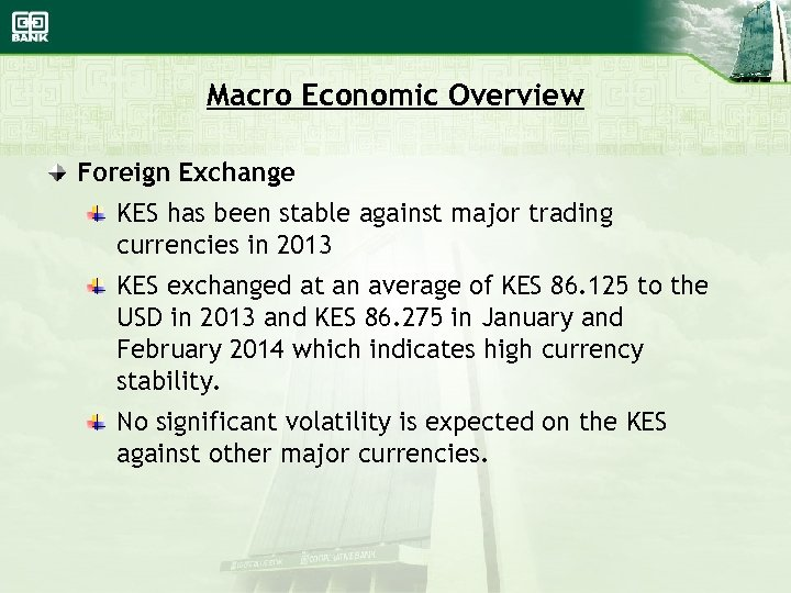 Macro Economic Overview Foreign Exchange KES has been stable against major trading currencies in