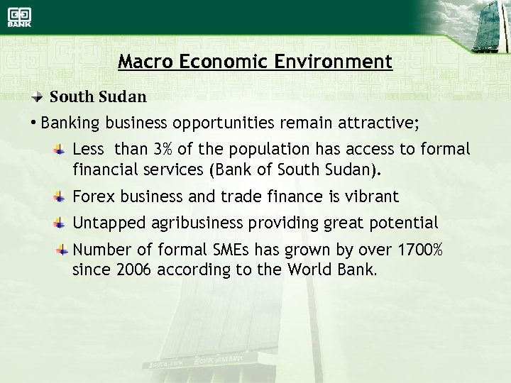 Macro Economic Environment South Sudan • Banking business opportunities remain attractive; Less than 3%