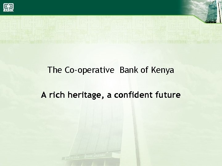 The Co-operative Bank of Kenya A rich heritage, a confident future