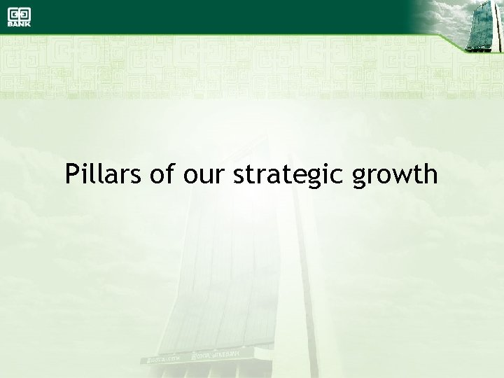 Pillars of our strategic growth