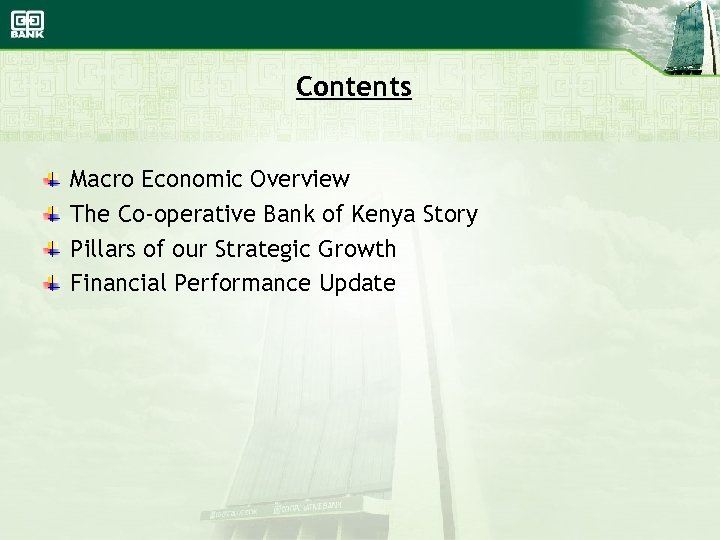 Contents Macro Economic Overview The Co-operative Bank of Kenya Story Pillars of our Strategic