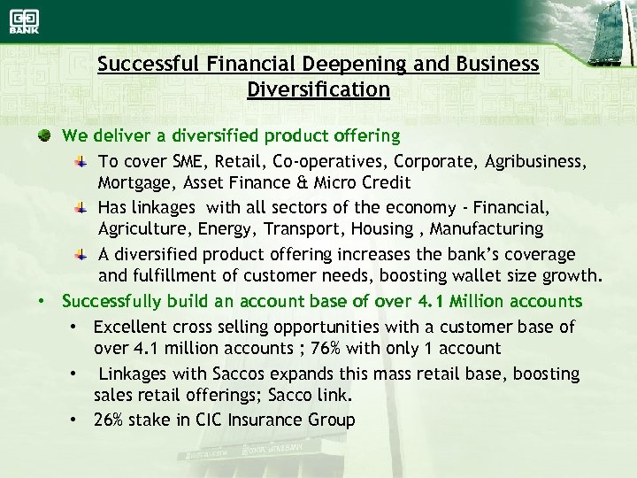 Successful Financial Deepening and Business Diversification We deliver a diversified product offering To cover