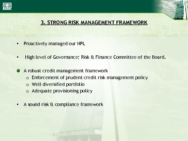 3. STRONG RISK MANAGEMENT FRAMEWORK • • Proactively managed our NPL High level of