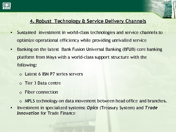 4. Robust Technology & Service Delivery Channels • Sustained investment in world-class technologies and