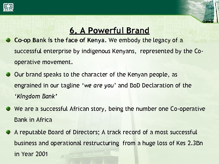 6. A Powerful Brand Co-op Bank is the face of Kenya. We embody the