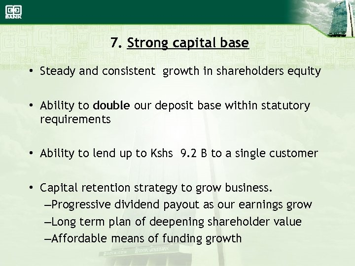7. Strong capital base • Steady and consistent growth in shareholders equity • Ability