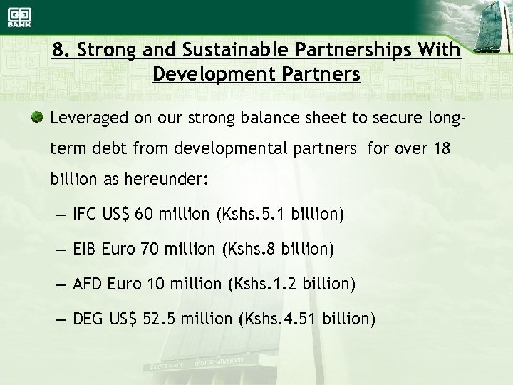 8. Strong and Sustainable Partnerships With Development Partners Leveraged on our strong balance sheet