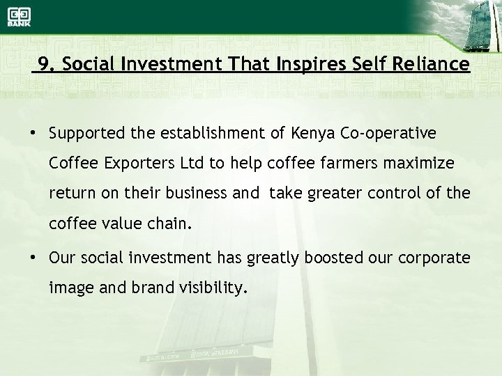 9. Social Investment That Inspires Self Reliance • Supported the establishment of Kenya Co-operative