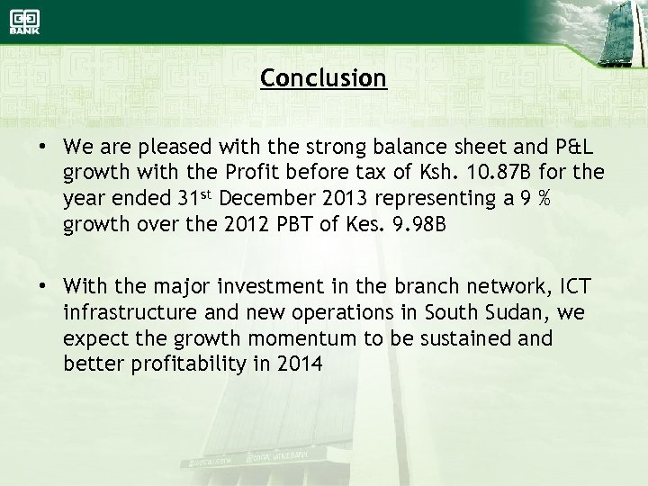 Conclusion • We are pleased with the strong balance sheet and P&L growth with