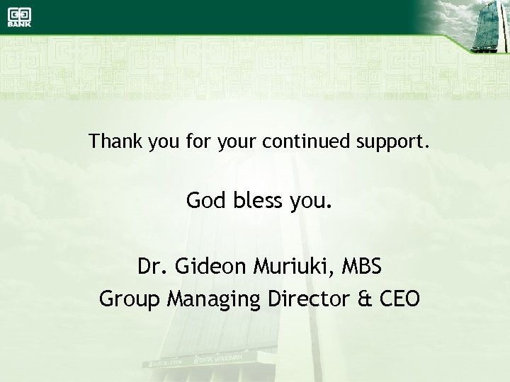 Thank you for your continued support. God bless you. Dr. Gideon Muriuki, MBS Group