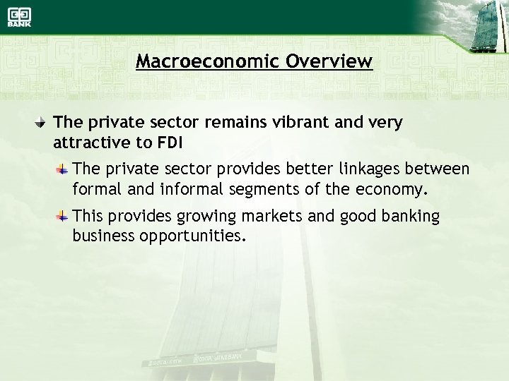 Macroeconomic Overview The private sector remains vibrant and very attractive to FDI The private