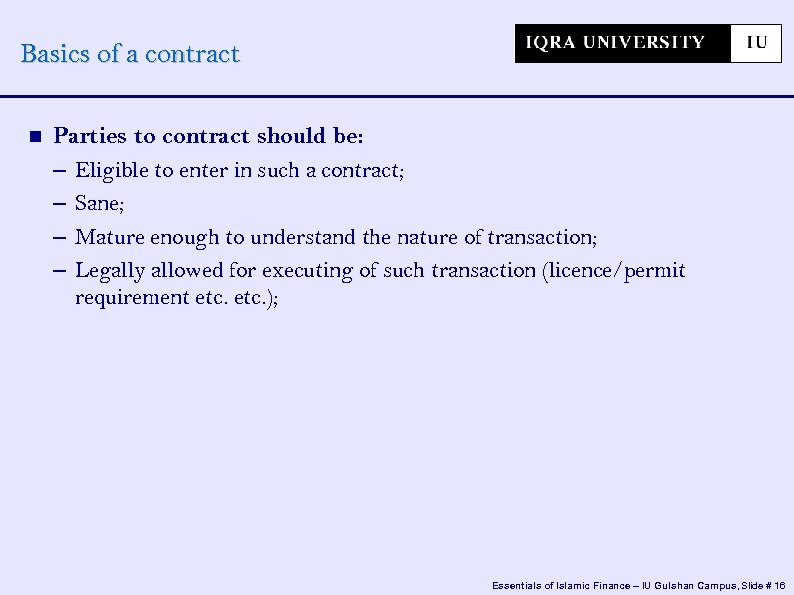 Basics of a contract Parties to contract should be: – Eligible to enter in