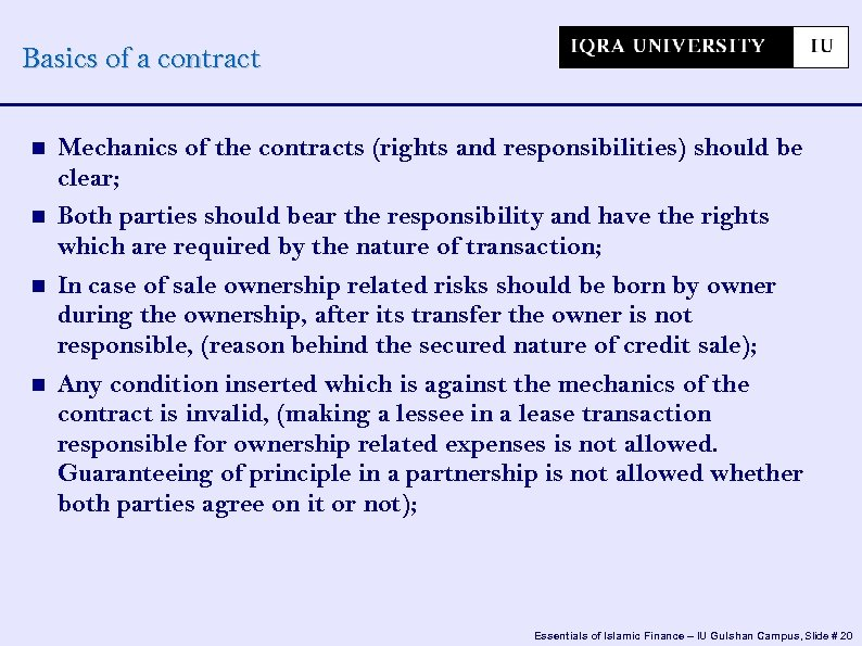 Basics of a contract Mechanics of the contracts (rights and responsibilities) should be clear;