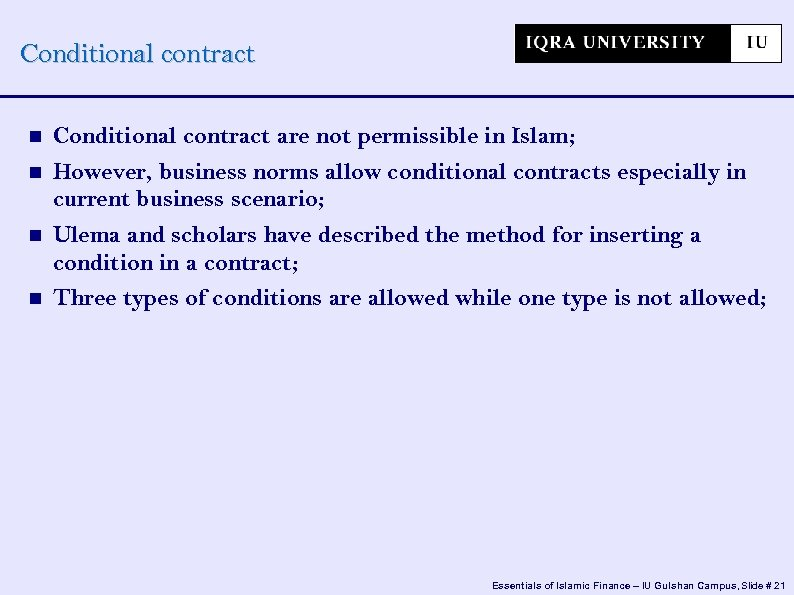 Conditional contract Conditional contract are not permissible in Islam; However, business norms allow conditional