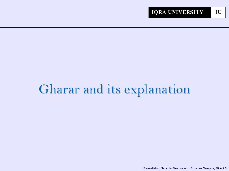 Gharar and its explanation Essentials of Islamic Finance – IU Gulshan Campus, Slide #