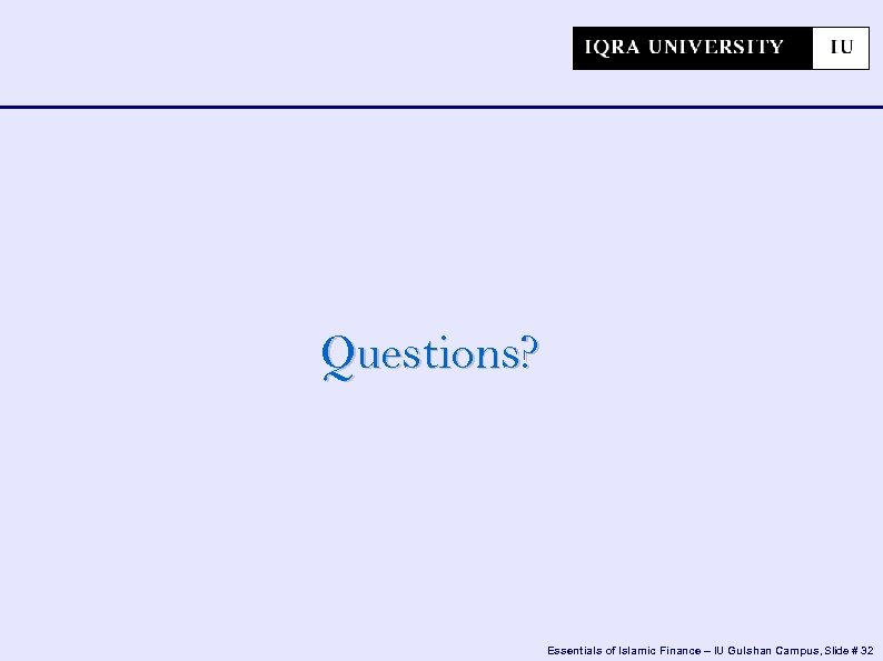 Questions? Essentials of Islamic Finance – IU Gulshan Campus, Slide # 32