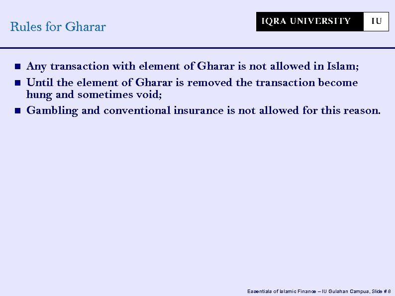 Rules for Gharar Any transaction with element of Gharar is not allowed in Islam;