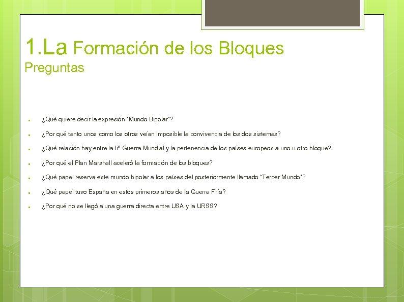 """1. La Formación de los Bloques Preguntas ● ¿Qué quiere decir la expresión """"Mundo"""