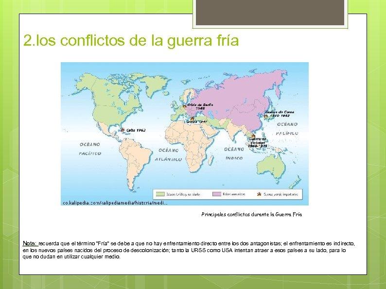 2. los conflictos de la guerra fría Principales conflictos durante la Guerra Fría Nota: